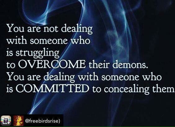 You are not dealing with someone who is struggling to OVERCOME their